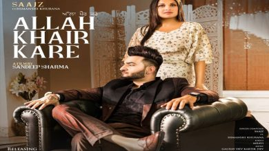Photo of Allah Khair Kare Saajz Ft Himanshi Khurana New Song Just Released